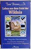Leben aus dem Geist der Wildnis. Der Weg des Herzwissens. Ein praktisches Arbeitsbuch