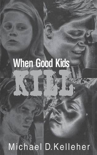 When Good Kids Kill por Michael Kelleher