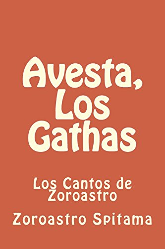 Avesta, Los Gathas: Los Cantos de Zoroastro: Volume 1 (Zoroastrismo) por Zoroastro Spitama