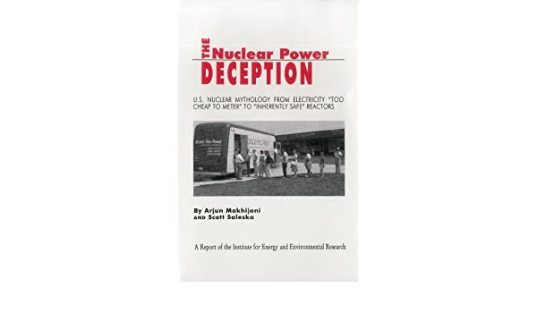 U.S Nuclear Mythology from Electricity Too Cheap to Meter to Inherently Safe Reactors The Nuclear Power Deception