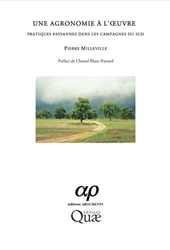 Une agronomie à l'oeuvre: Pratiques paysannes dans les campagnes du Sud (Parcours et paroles) par Pierre Milleville