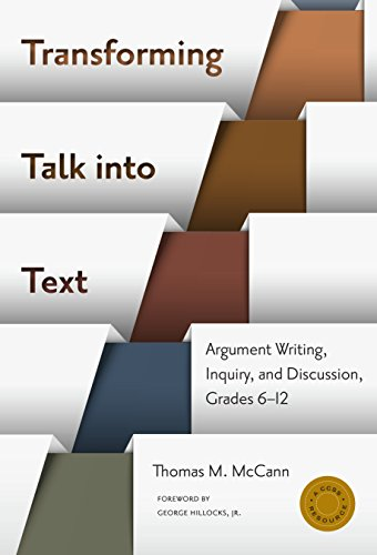 Transforming Talk into Text--Argument Writing, Inquiry, and Discussion, Grades 6-12 (Language and Literacy Series) (English Edition) (Argumente Schreiben Edition 9)