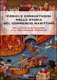 Codici e consuetudini del commercio marittimo. Dal Codice di Hammurabi alle Repubbliche marinare