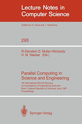 Parallel Computing in Science and Engineering: 4th International DFVLR Seminar on Foundations of Engineering Sciences, Bonn, FRG, June 25/26, 1987 (Lecture Notes in Computer Science (295), Band 295)