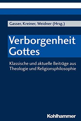 Verborgenheit Gottes: Klassische und aktuelle Beiträge aus Theologie und Religionsphilosophie