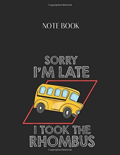Notebook: Math Teacher Sorry Im Late I Took The Rhombus Student Lined Pages Notebook Large Size 8.5in x 11in x 109 pages White Paper Blank Journal with Black Cover for Kids or Men and Women Classroom