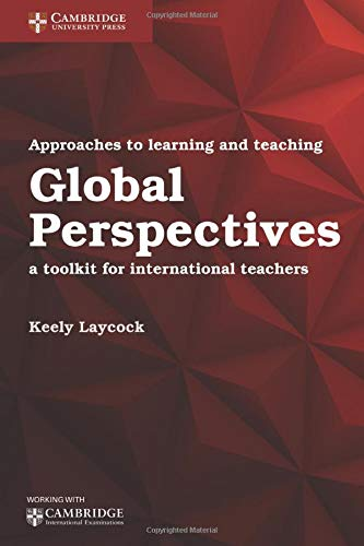 Approaches to Learning and Teaching Global Perspectives: A Toolkit for International Teachers (Cambridge International Examinations)