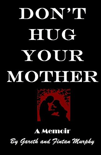 Don't Hug Your Mother: The fascinating true story -