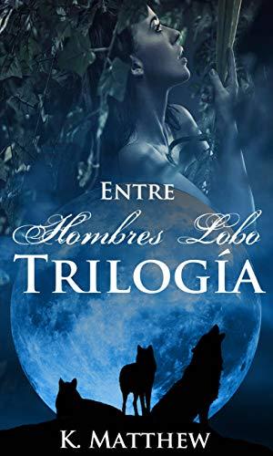 Trilogía: Entre Hombres Lobo por K. Matthew