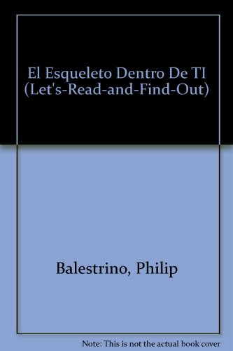 El Esqueleto Dentro De TI (Let'S-Read-And-Find-Out) por Philip Balestrino