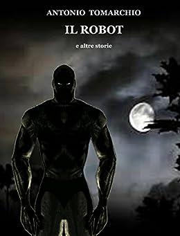 Il Robot e altre storie di [Tomarchio, Antonio]