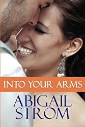 Into Your Arms by Abigail Strom (2014-10-21)