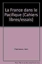 La France dans le Pacifique : De Bougainville à Moruroa