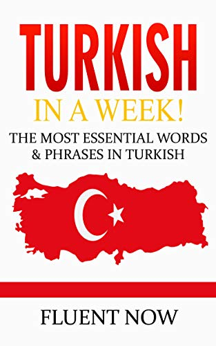 Turkish : Learn Turkish in a Week! The Most Essential Words & Phrases in Turkish!: The Ultimate Phrasebook for Turkish language Beginners  (Learn Turkish, ... Phrases, Turkish Language) (English Edition)