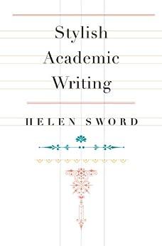 Stylish Academic Writing by [Sword, Helen]