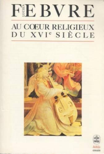 AU COEUR RELIGIEUX DU XVIEME SIECLE. 2ème édition