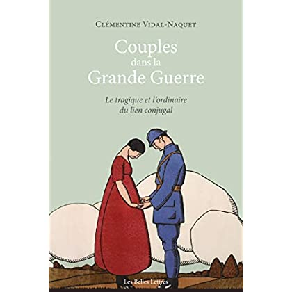 Couples dans la Grande Guerre. Le tragique et l'ordinaire du lien conjugal (Romans, Essais, Poésie, Documents)