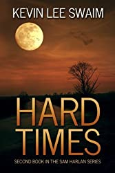 Hard Times (A Sam Harlan Novel) (Volume 2) by Kevin Lee Swaim (2015-07-10)