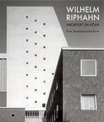 Wilhelm Riphahn. Architekt in Köln: Eine Bestandsaufnahme