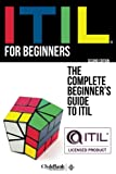 Itil for Beginners: The Complete Beginners' Guide to Itil