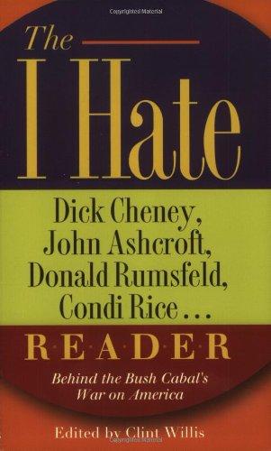 The I Hate Dick Cheney, John Ashcroft, Donald Rumsfeld, Condi Rice... Reader: Behind the Bush Cabal's War on America (The