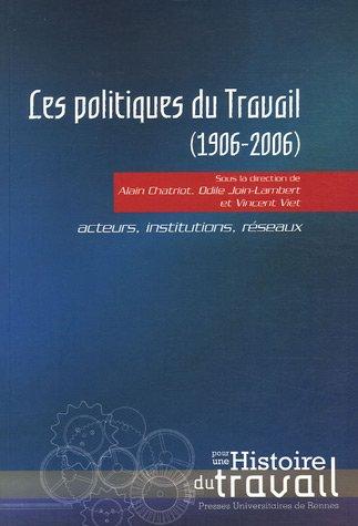 Les politiques du travail (1906-2006) : Acteurs, institutions, réseaux