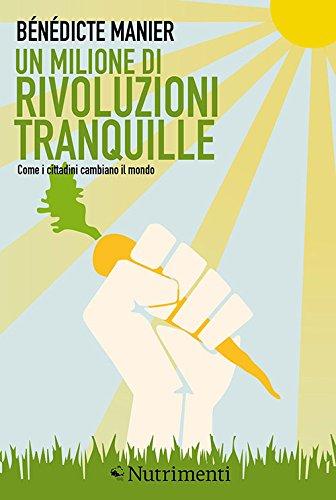 Un milione di rivoluzioni tranquille. Come i cittadini cambiano il mondo