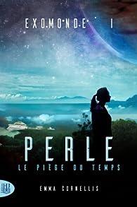 Exomonde, tome 1 : Perle, le piège du temps par Emma Cornellis