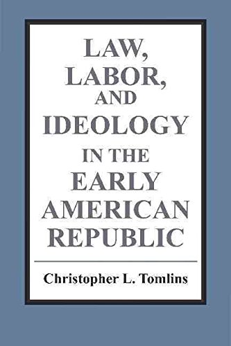 [(Law, Labor, and Ideology in the Early American Republic)] [By (author) Christopher L. Tomlins] published on (July, 2002)