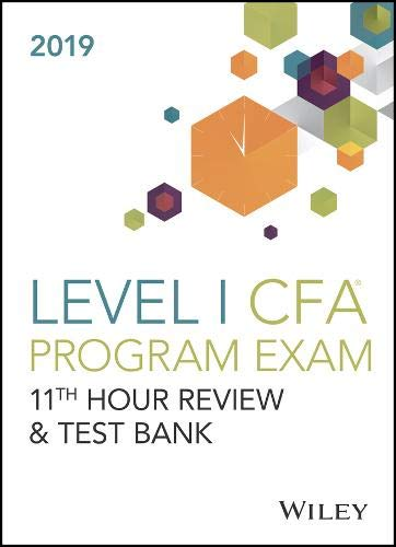 Wiley 11th Hour Guide + Test Bank for 2019 Level I Cfa Exam