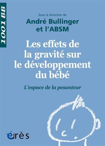 Les effets de la gravité sur le développement du bébé : L'espace de la pesanteur par André Bullinger