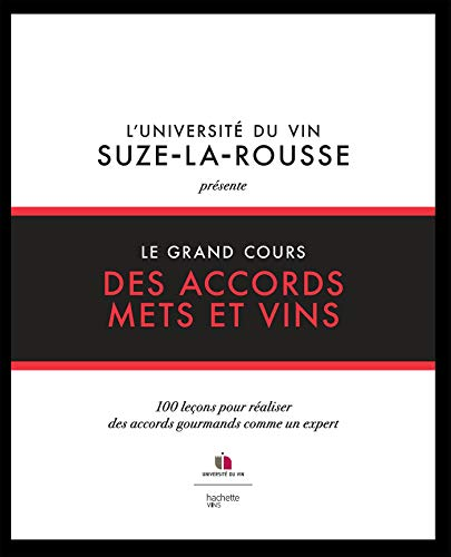 Le grand cours des accords mets et vins: 100 leçons pour réaliser des accords gourmands comme un expert par L'université du vin - Suze La Rousse