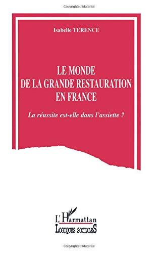 Monde de la grande restauration en France. la reussite par Isabelle Terence