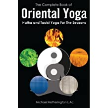 The Complete Book of Oriental Yoga: Hatha and Taoist Yoga for the Seasons (English Edition)