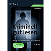 Kriminell gut lesen, Klasse 5-7: Fesselnde Kurzkrimis zur Förderung der Lesekompetenz (Kriminell gut … für die Sekundarstufe)