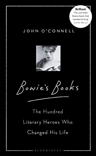 Bowie's Books: The Hundred Literary Heroes Who Changed His Life (English Edition)