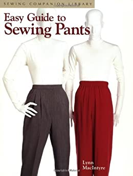 Easy Guide to Sewing Pants: Sewing Companion Library by [The Lynn R. MacIntyre Trust]