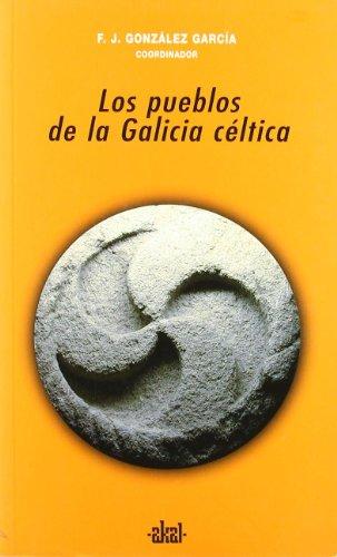 Los pueblos de la Galicia céltica (Universitaria) por Francisco Javier González García (coord.)