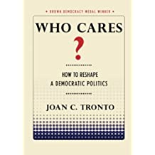 Who Cares?: How to Reshape a Democratic Politics (Brown Democracy Medal)