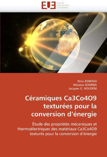 Céramiques Ca3Co4O9 texturées pour la conversion d'énergie: Étude des propriétés mécaniques et thermoélectriques des matériaux Ca3Co4O9 texturés pour la conversion d'énergie (Omn.Univ.Europ.) par Driss KENFAUI, Moussa GOMINA, Jacques G. NOUDEM
