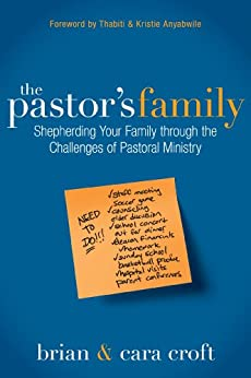 The Pastor's Family: Shepherding Your Family through the Challenges of Pastoral Ministry (English Edition) di [Croft, Brian, Croft, Cara]