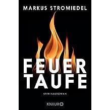 Feuertaufe: Kriminalroman (Kommissar Selig, Band 2)