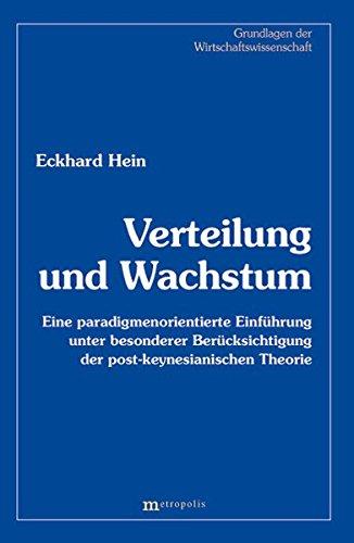 Verteilung und Wachstum: Eine paradigmenorientierte Einführung unter besonderer Berücksichtigung der post-keynesianischen Theorie (Grundlagen der Wirtschaftswissenschaft)