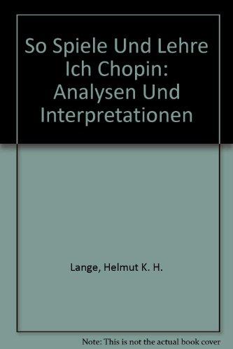 So spiele und lehre ich Chopin: Analysen und Interpretationen