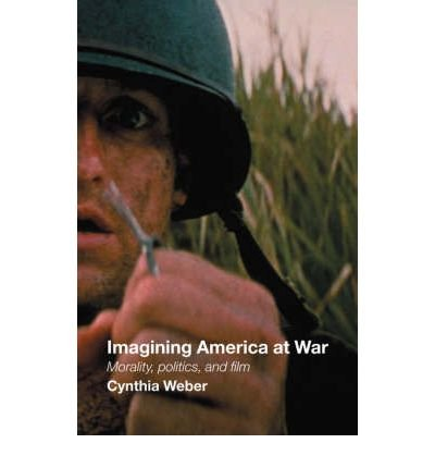 [( Imagining America at War: Morality, Politics and Film )] [by: Cynthia Weber] [Jan-2006]