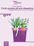 Guida pratica all'orto domestico vol.1: Progetta e realizza il tuo orto naturale (L'Altra Medicina)