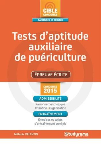 Tests d'aptitude concours auxiliaire de puériculture : épreuve écrite : concours 2015