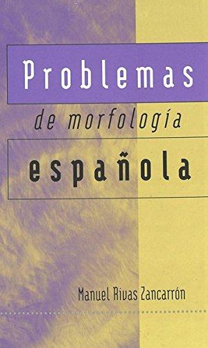 Problemas de morfología española por Manuel Rivas Zancarrón