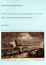 Grand Tour Revisited: Thomas Gray's Journey to France and Italy from 1739 to 1741 by Bill Roberts (2010-10-01)