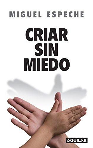 Criar sin miedo por Miguel Espeche
